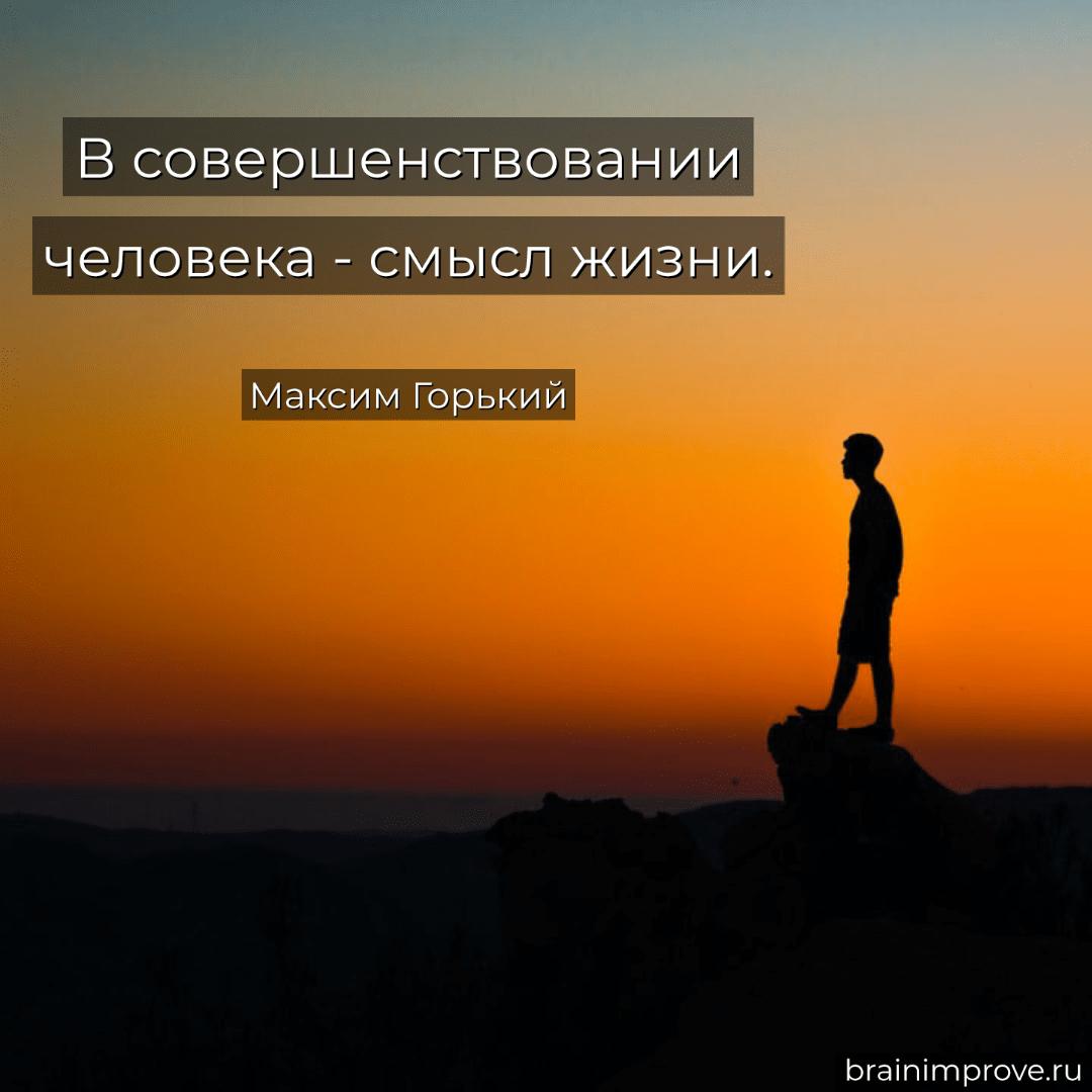 В совершенствовании человека - смысл жизни. - Максим Горький